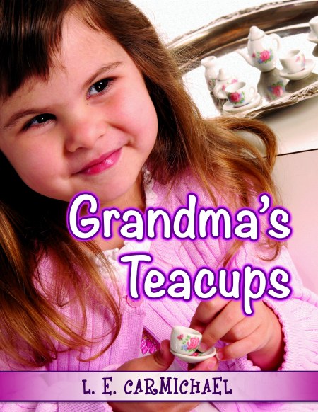 Grandma's Teacups - Free Short Story for Early Readers by L.E. Carmichael