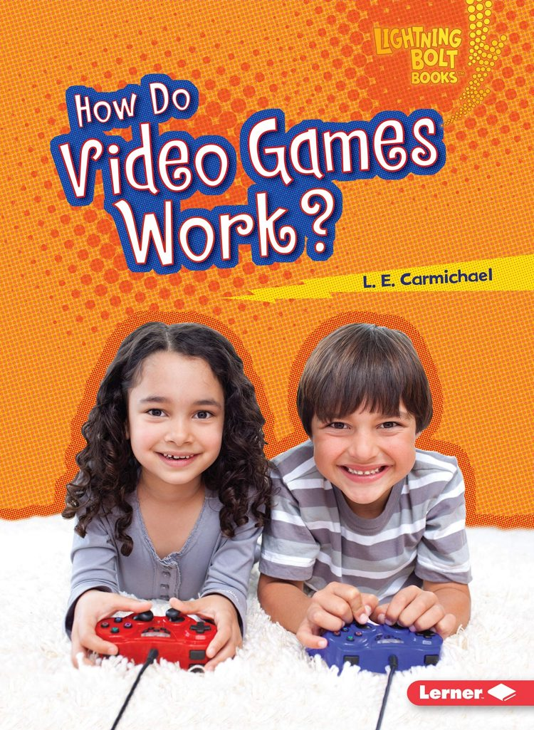 How Do Video Games Work? by L.E. Carmichael - Front Cover