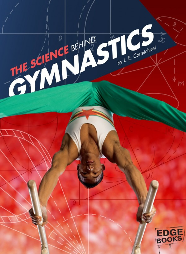 The Science Behind Gymnastics by L.E. Carmichael - Front Cover