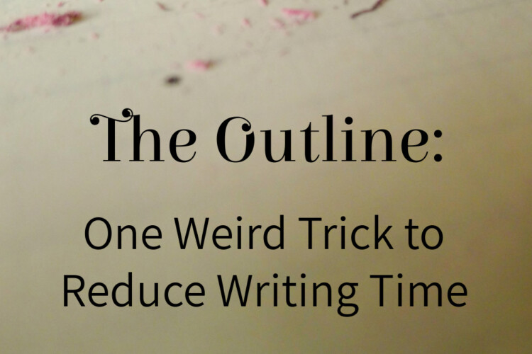 Save Writing Time by Outlining Before You Start